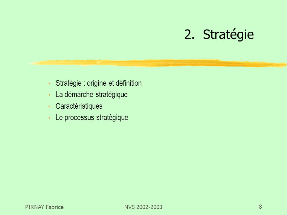 PIRNAY FabriceNVS 2002-20038 Stratégie : origine et définition La démarche stratégique Caractéristiques Le processus stratégique 2.