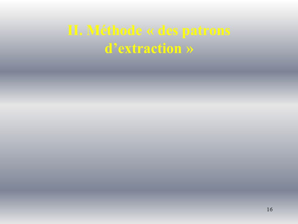 16 II. Méthode « des patrons dextraction »
