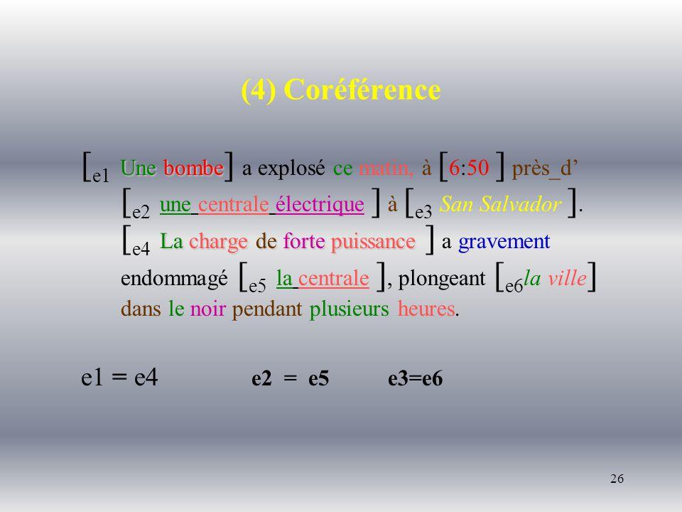 26 (4) Coréférence Une bombe La charge de forte puissance [ e1 Une bombe ] a explosé ce matin, à [ 6:50 ] près_d [ e2 une centrale électrique ] à [ e3