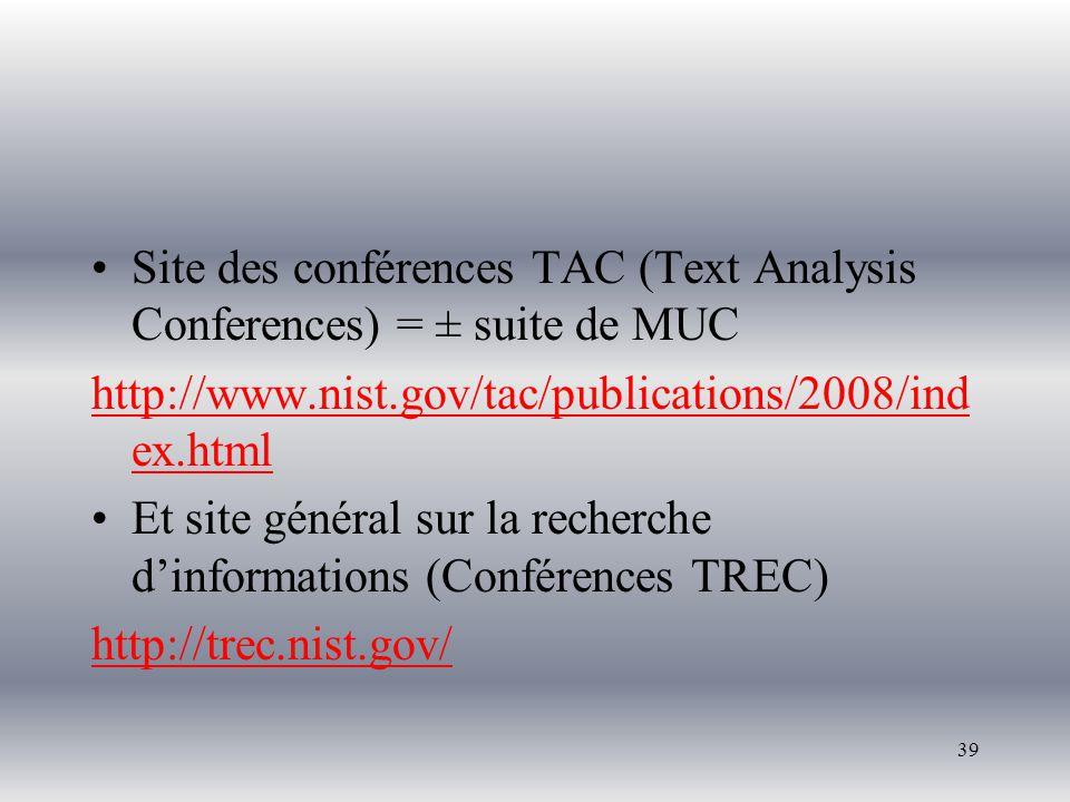 39 Site des conférences TAC (Text Analysis Conferences) = ± suite de MUC http://www.nist.gov/tac/publications/2008/ind ex.html Et site général sur la