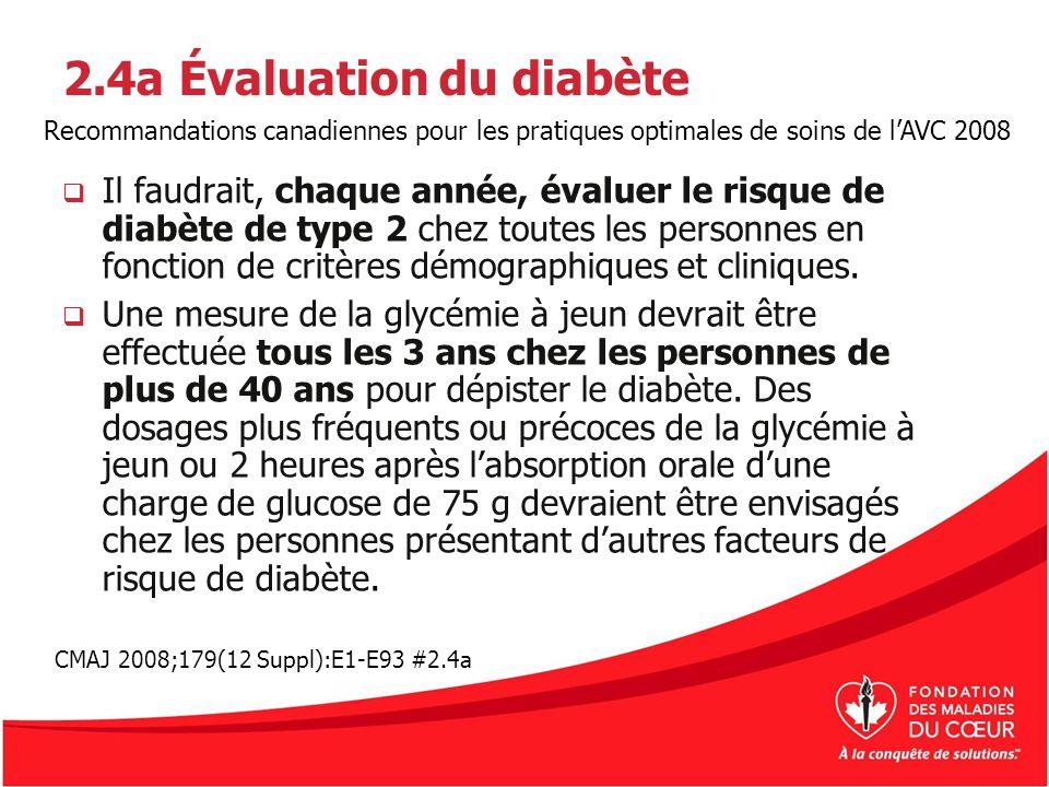 2.4a Évaluation du diabète Il faudrait, chaque année, évaluer le risque de diabète de type 2 chez toutes les personnes en fonction de critères démogra