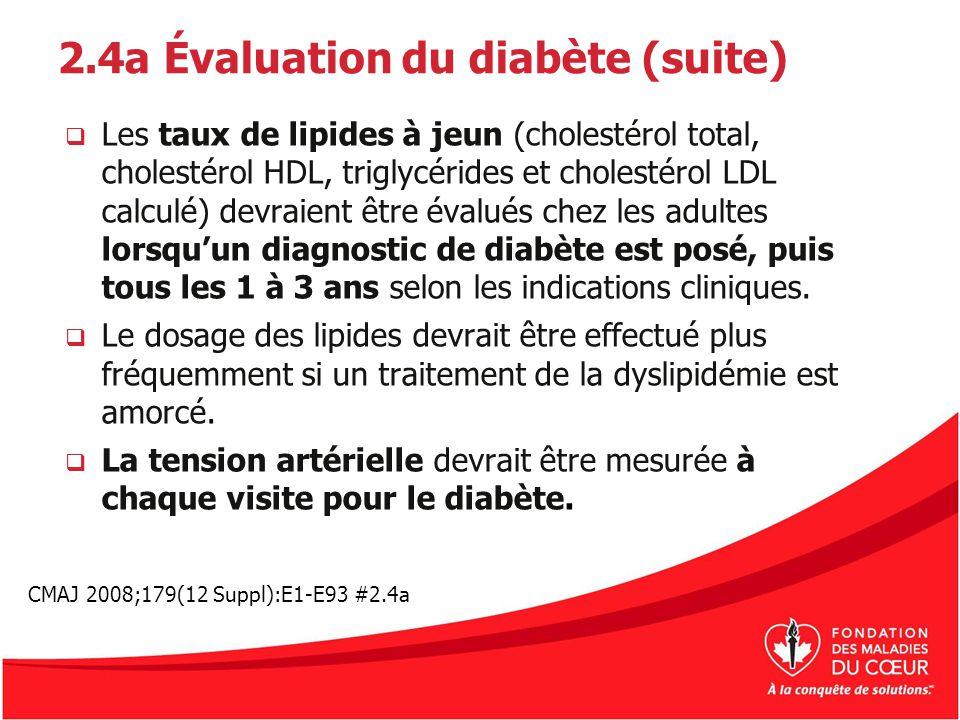 2.4a Évaluation du diabète (suite) Les taux de lipides à jeun (cholestérol total, cholestérol HDL, triglycérides et cholestérol LDL calculé) devraient