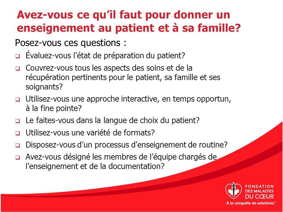 Avez-vous ce quil faut pour donner un enseignement au patient et à sa famille? Posez-vous ces questions : Évaluez-vous létat de préparation du patient