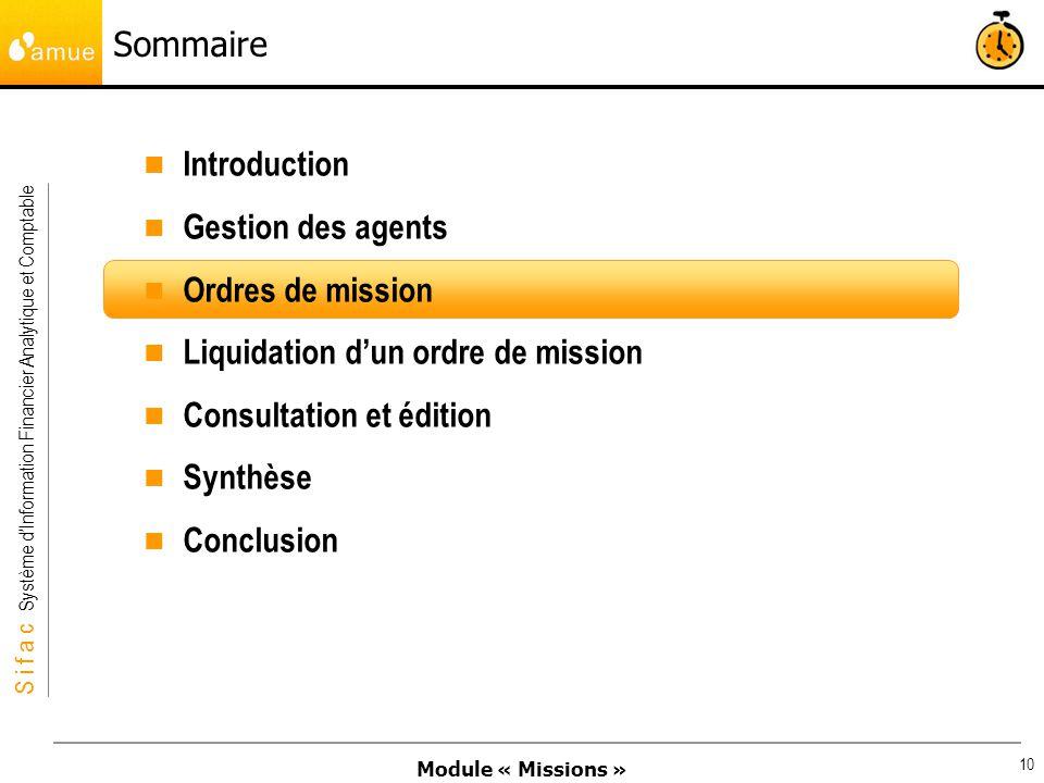 Module « Missions » S i f a c Système dInformation Financier Analytique et Comptable 10 Sommaire Introduction Gestion des agents Ordres de mission Liq