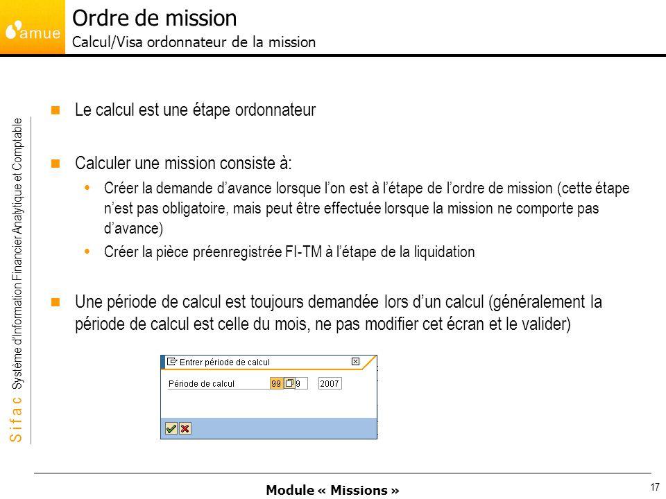Module « Missions » S i f a c Système dInformation Financier Analytique et Comptable 17 Le calcul est une étape ordonnateur Calculer une mission consi