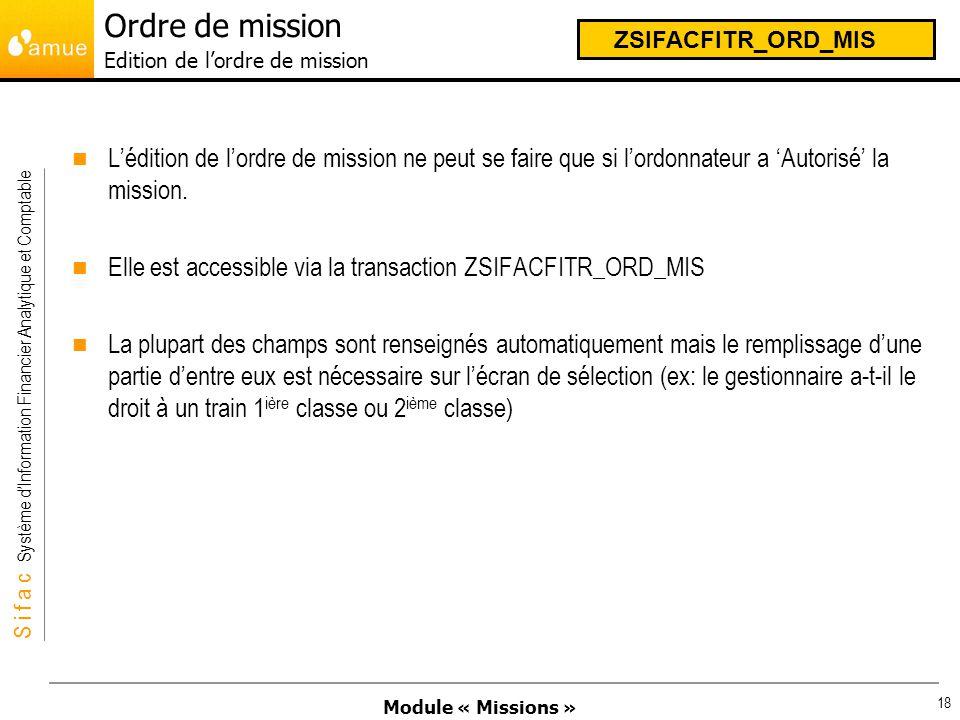 Module « Missions » S i f a c Système dInformation Financier Analytique et Comptable 18 Lédition de lordre de mission ne peut se faire que si lordonna