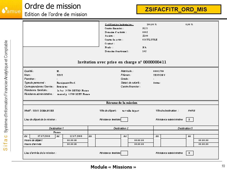 Module « Missions » S i f a c Système dInformation Financier Analytique et Comptable 19 Ordre de mission Edition de lordre de mission ZSIFACFITR_ORD_M