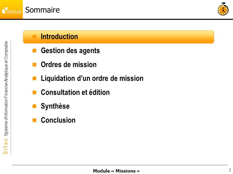 Module « Missions » S i f a c Système dInformation Financier Analytique et Comptable 43 Sommaire Introduction Gestion des agents Ordres de mission Liquidation dun ordre de mission Consultation et édition Synthèse Conclusion