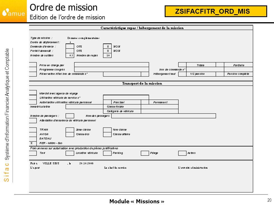 Module « Missions » S i f a c Système dInformation Financier Analytique et Comptable 20 Ordre de mission Edition de lordre de mission ZSIFACFITR_ORD_M