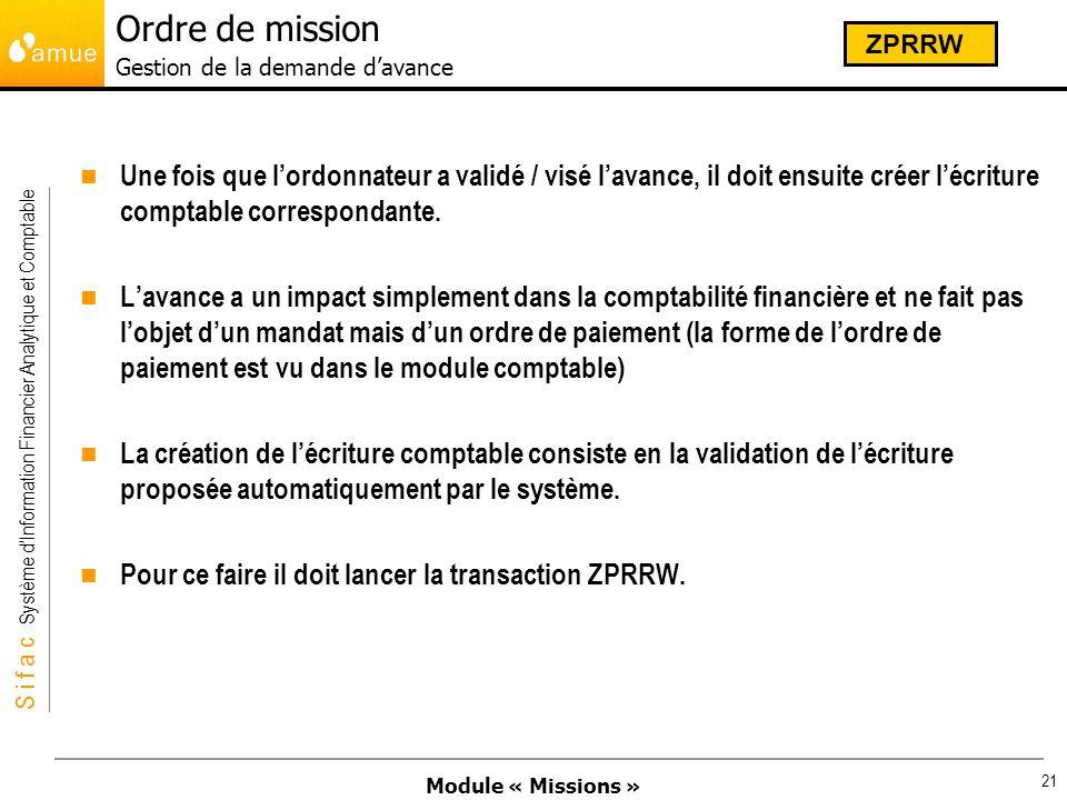 Module « Missions » S i f a c Système dInformation Financier Analytique et Comptable 21 Une fois que lordonnateur a validé / visé lavance, il doit ens