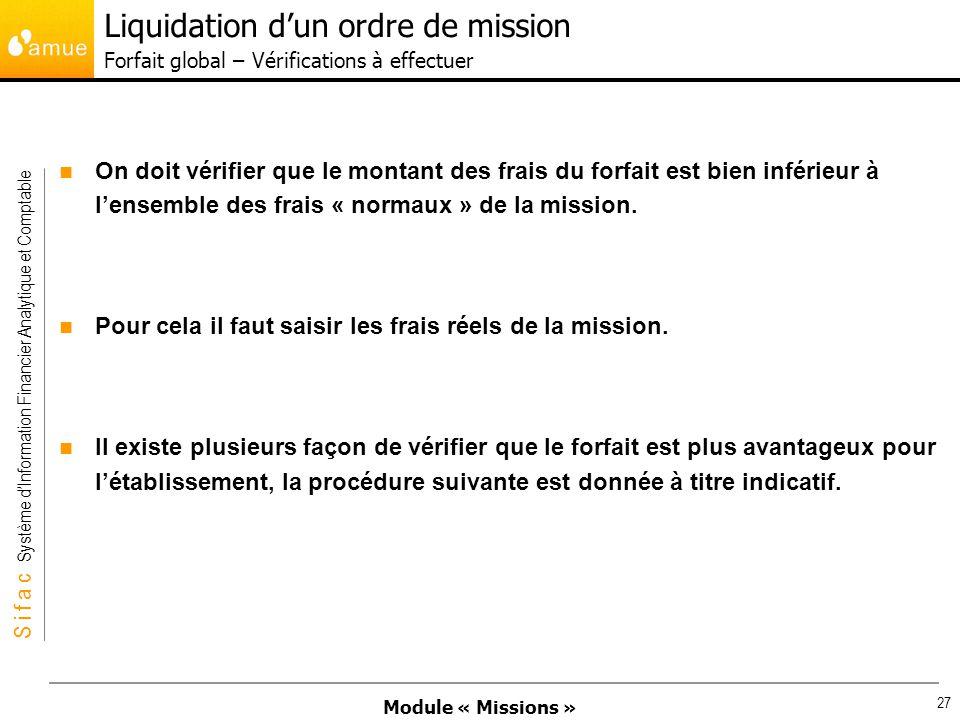 Module « Missions » S i f a c Système dInformation Financier Analytique et Comptable 27 On doit vérifier que le montant des frais du forfait est bien