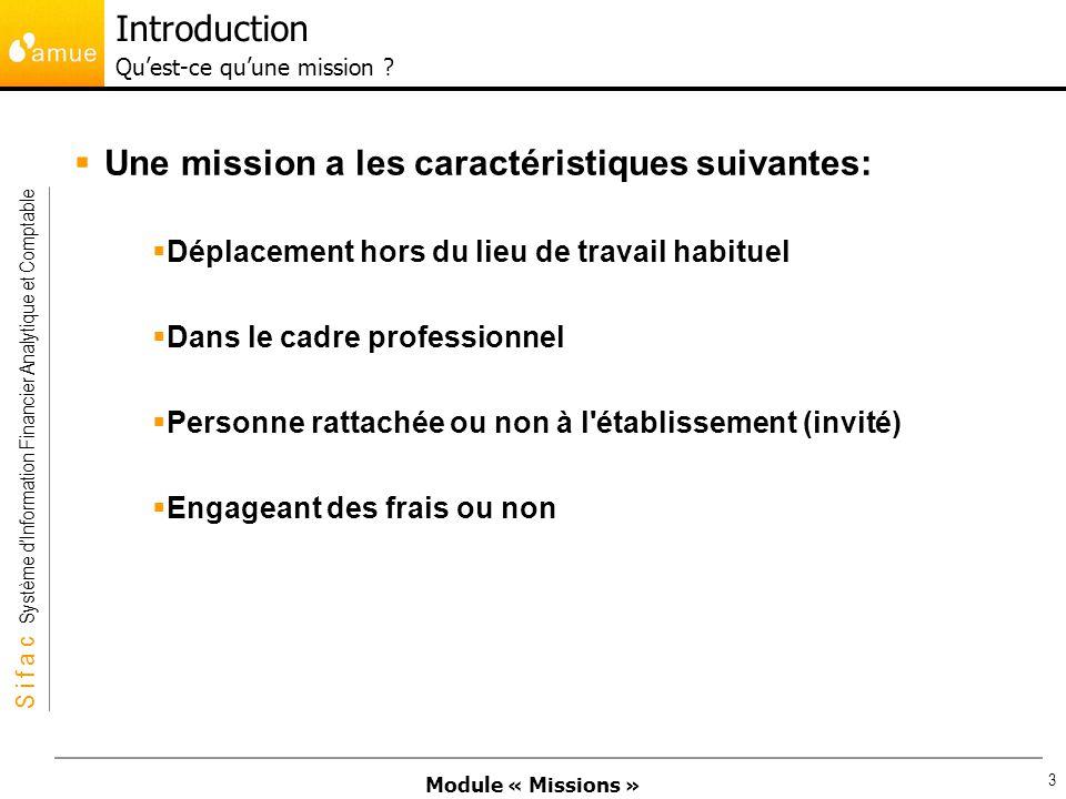 Module « Missions » S i f a c Système dInformation Financier Analytique et Comptable 3 Une mission a les caractéristiques suivantes: Déplacement hors