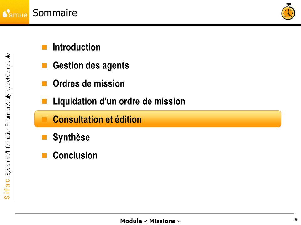 Module « Missions » S i f a c Système dInformation Financier Analytique et Comptable 39 Sommaire Introduction Gestion des agents Ordres de mission Liq