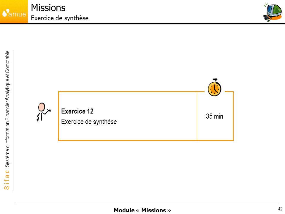 Module « Missions » S i f a c Système dInformation Financier Analytique et Comptable 42 35 min Exercice 12 Exercice de synthèse Missions Exercice de s