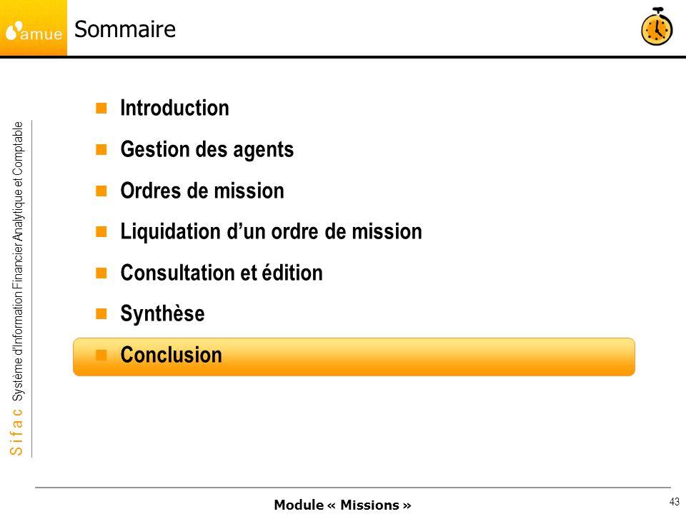 Module « Missions » S i f a c Système dInformation Financier Analytique et Comptable 43 Sommaire Introduction Gestion des agents Ordres de mission Liq