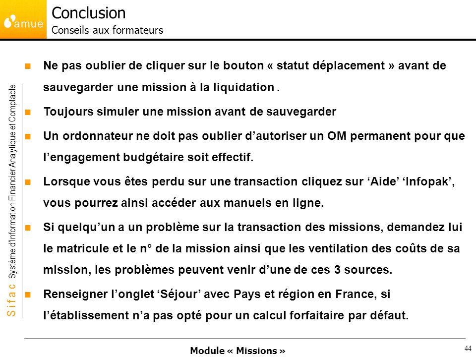 Module « Missions » S i f a c Système dInformation Financier Analytique et Comptable 44 Ne pas oublier de cliquer sur le bouton « statut déplacement »