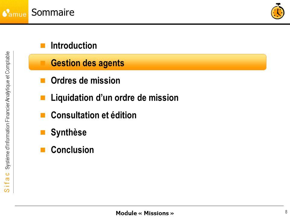 Module « Missions » S i f a c Système dInformation Financier Analytique et Comptable 8 Sommaire Introduction Gestion des agents Ordres de mission Liqu