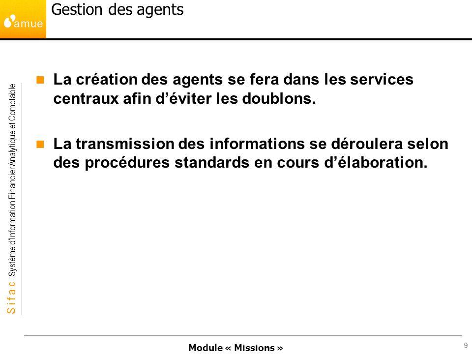 Module « Missions » S i f a c Système dInformation Financier Analytique et Comptable 9 Gestion des agents La création des agents se fera dans les serv