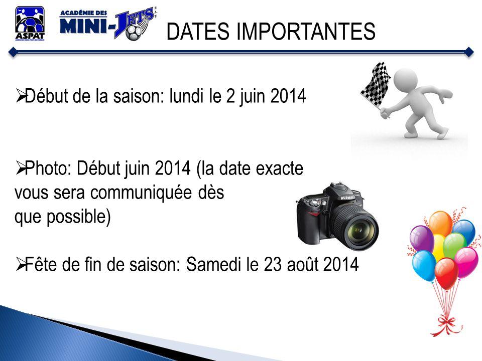 DATES IMPORTANTES Début de la saison: lundi le 2 juin 2014 Photo: Début juin 2014 (la date exacte vous sera communiquée dès que possible) Fête de fin