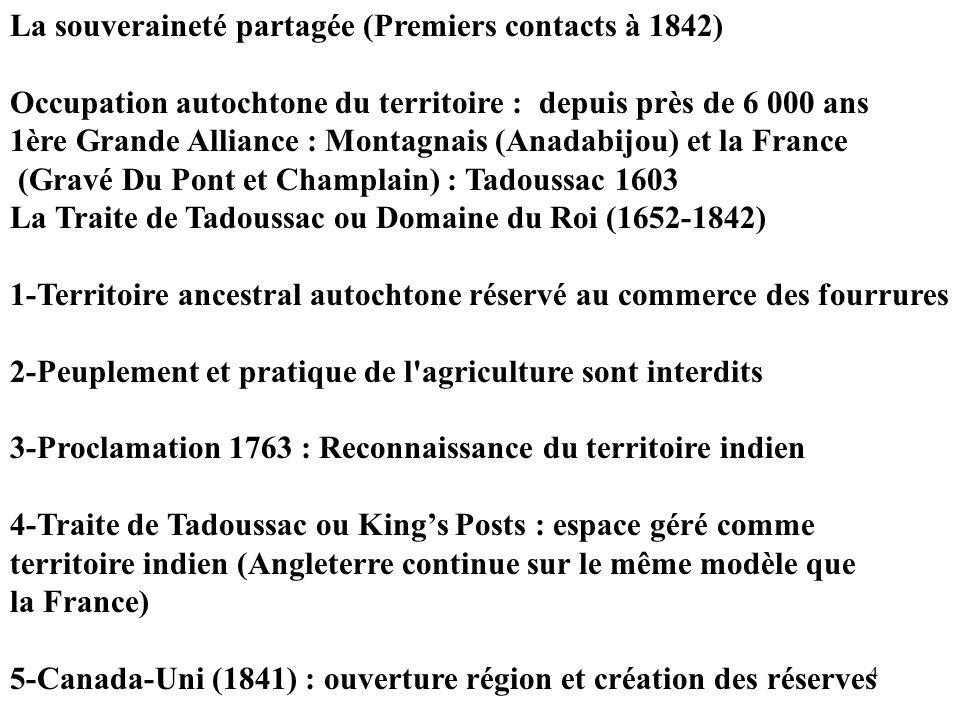 4 La souveraineté partagée (Premiers contacts à 1842) Occupation autochtone du territoire : depuis près de 6 000 ans 1ère Grande Alliance : Montagnais