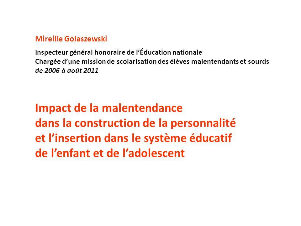 Mireille Golaszewski Inspecteur général honoraire de lÉducation nationale Chargée dune mission de scolarisation des élèves malentendants et sourds de
