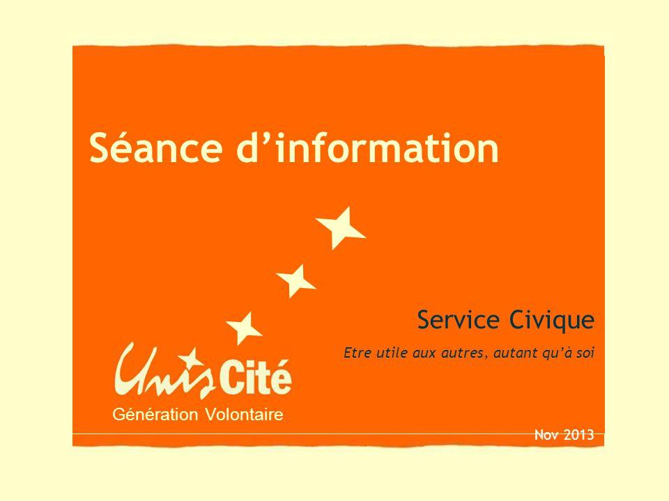 Génération Volontaire Séance dinformation Service Civique Etre utile aux autres, autant quà soi Nov 2013