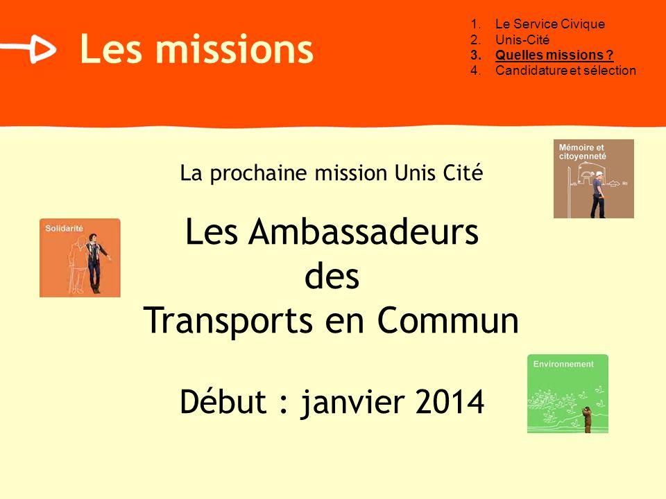 Les missions La prochaine mission Unis Cité Les Ambassadeurs des Transports en Commun Début : janvier 2014 1.Le Service Civique 2.Unis-Cité 3.Quelles missions .