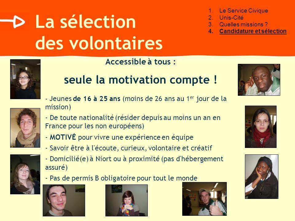 La sélection des volontaires Accessible à tous : seule la motivation compte .
