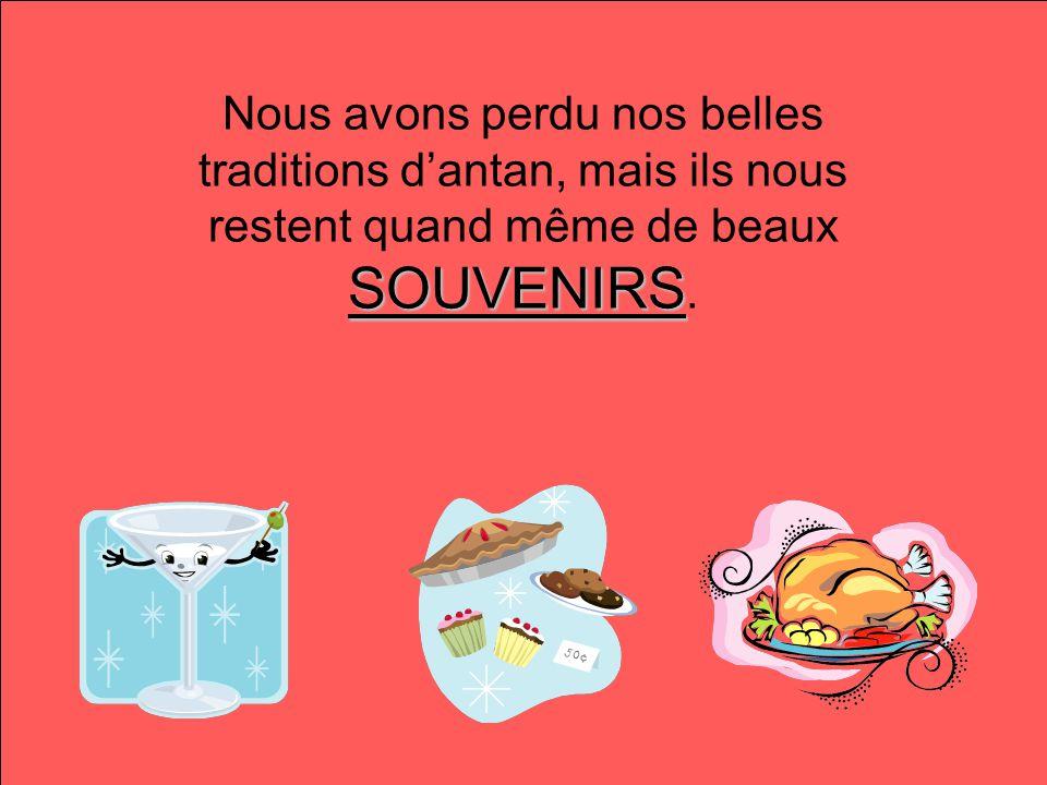 SOUVENIRS Nous avons perdu nos belles traditions dantan, mais ils nous restent quand même de beaux SOUVENIRS.