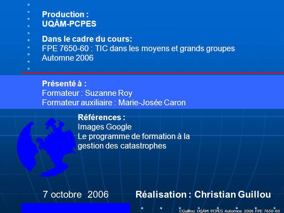 CGuillou UQÀM PCPES Automne 2006 FPE 7650-60 Réalisation : Christian Guillou 7 octobre 2006 Production : UQÀM-PCPES Dans le cadre du cours: FPE 7650-6