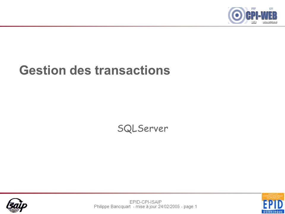 EPID-CPI-ISAIP Philippe Bancquart - mise à jour 24/02/2005 - page 1 Gestion des transactions SQLServer