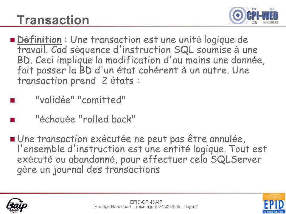 EPID-CPI-ISAIP Philippe Bancquart - mise à jour 24/02/2005 - page 2 Transaction D é finition : Une transaction est une unit é logique de travail.