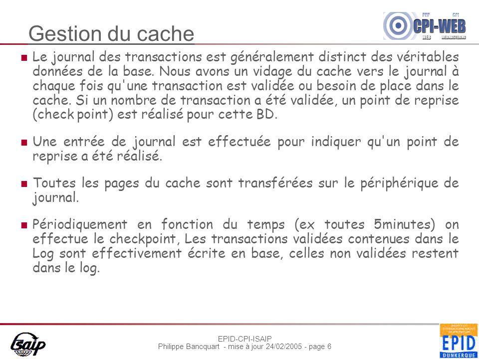 EPID-CPI-ISAIP Philippe Bancquart - mise à jour 24/02/2005 - page 6 Gestion du cache Le journal des transactions est généralement distinct des véritables données de la base.