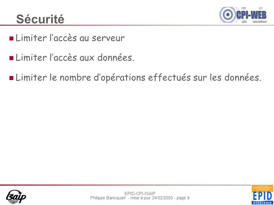 EPID-CPI-ISAIP Philippe Bancquart - mise à jour 24/02/2005 - page 9 Sécurité Limiter laccès au serveur Limiter laccès aux données.