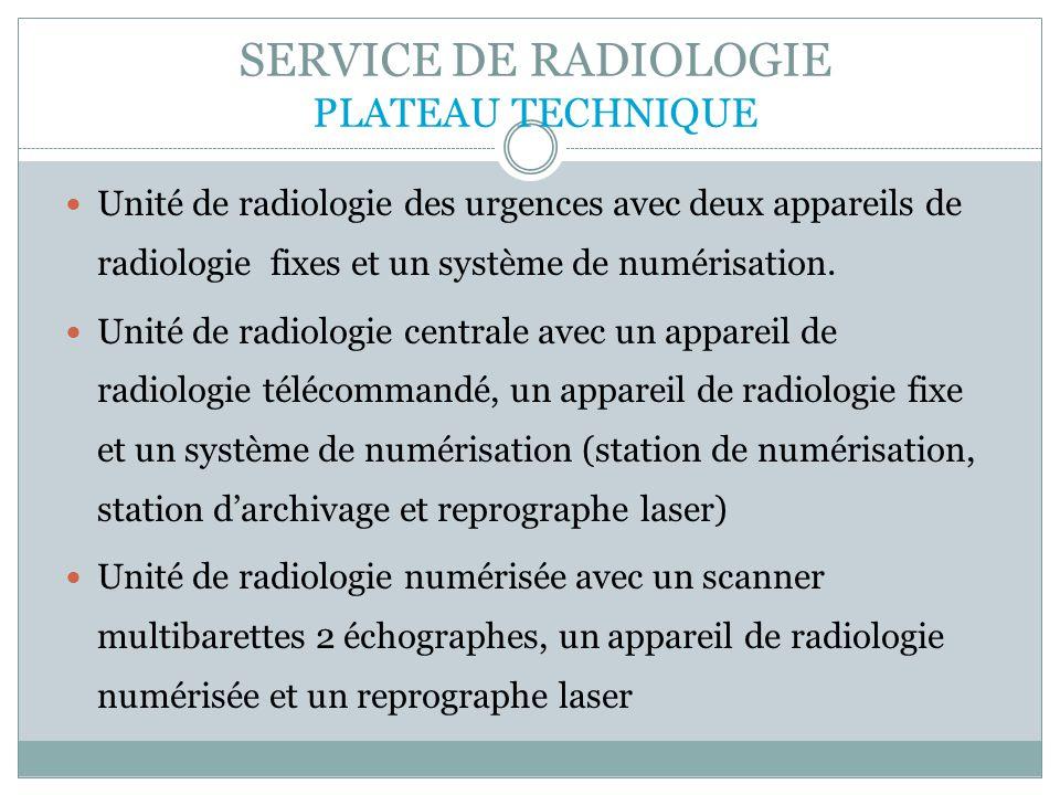 SERVICE DE RADIOLOGIE PLATEAU TECHNIQUE Unité de radiologie des urgences avec deux appareils de radiologie fixes et un système de numérisation. Unité