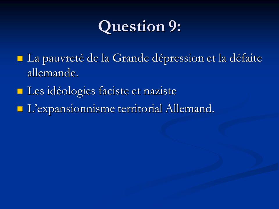 Question 9: La pauvreté de la Grande dépression et la défaite allemande. La pauvreté de la Grande dépression et la défaite allemande. Les idéologies f