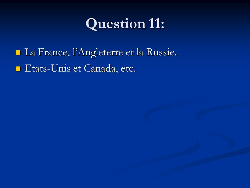 Question 11: La France, lAngleterre et la Russie. La France, lAngleterre et la Russie.