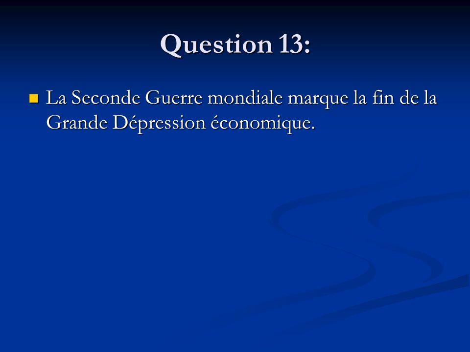 Question 13: La Seconde Guerre mondiale marque la fin de la Grande Dépression économique.