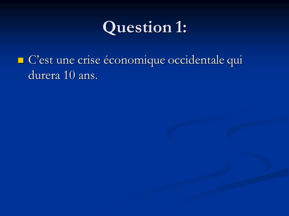 Question 1: Cest une crise économique occidentale qui durera 10 ans.