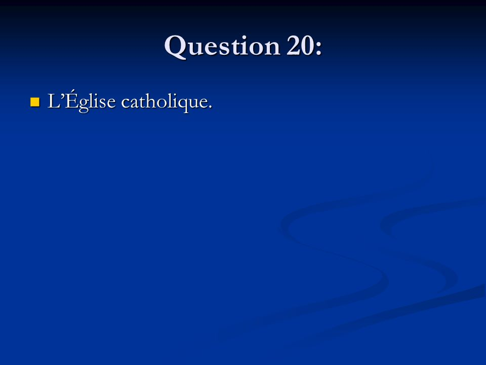 Question 20: LÉglise catholique. LÉglise catholique.