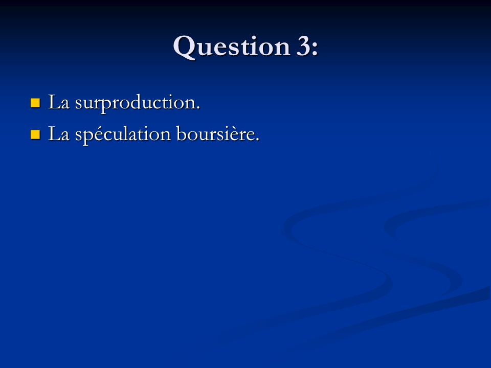 Question 3: La surproduction. La surproduction. La spéculation boursière. La spéculation boursière.