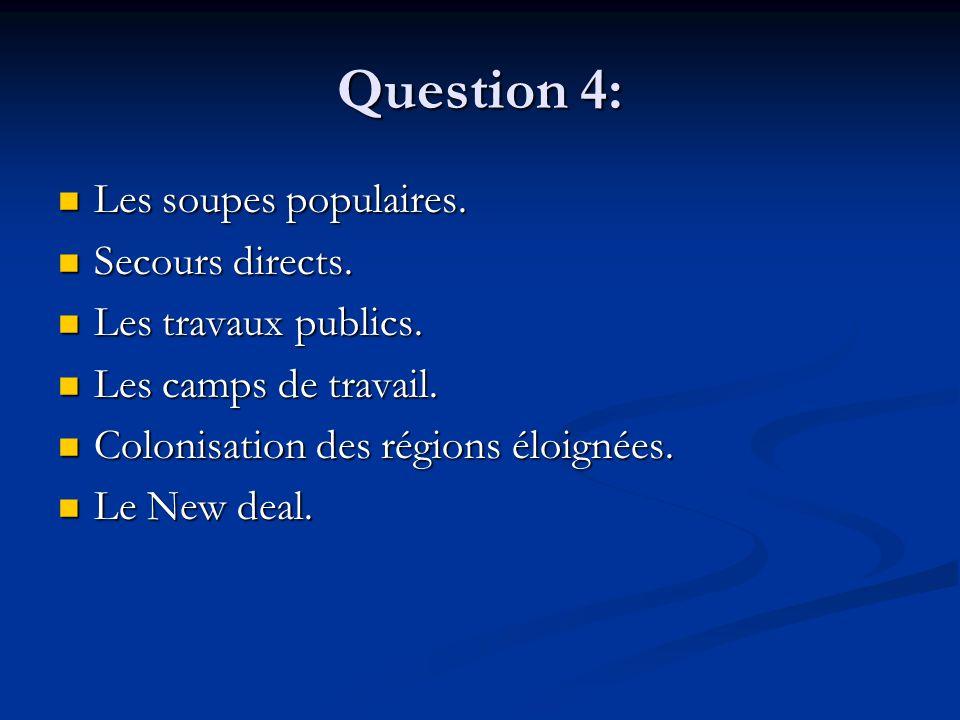 Question 4: Les soupes populaires. Les soupes populaires. Secours directs. Secours directs. Les travaux publics. Les travaux publics. Les camps de tra