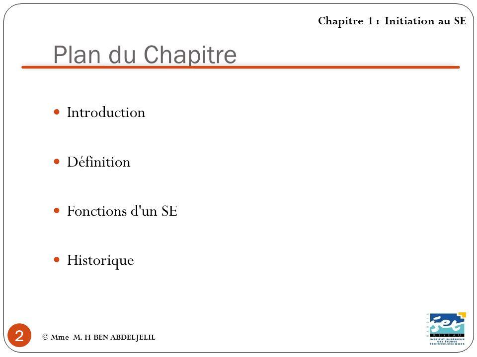 Introduction (1) © Mme M. H BEN ABDELJELIL 3 Chapitre 1 : Initiation au SE