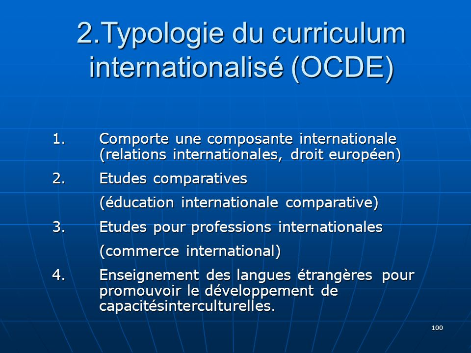 100 1. Comporte une composante internationale (relations internationales, droit européen) 2.Etudes comparatives (éducation internationale comparative)