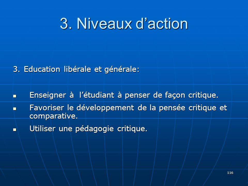 116 3.Education libérale et générale: Enseigner à létudiant à penser de façon critique.