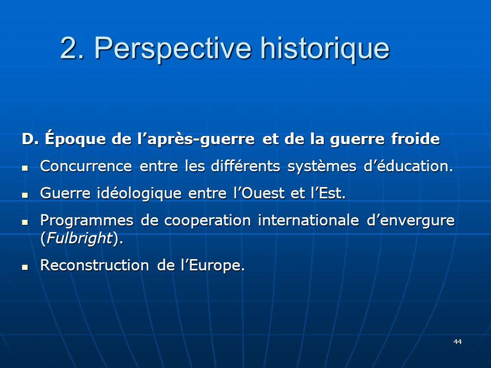 44 2.Perspective historique 2. Perspective historique D.