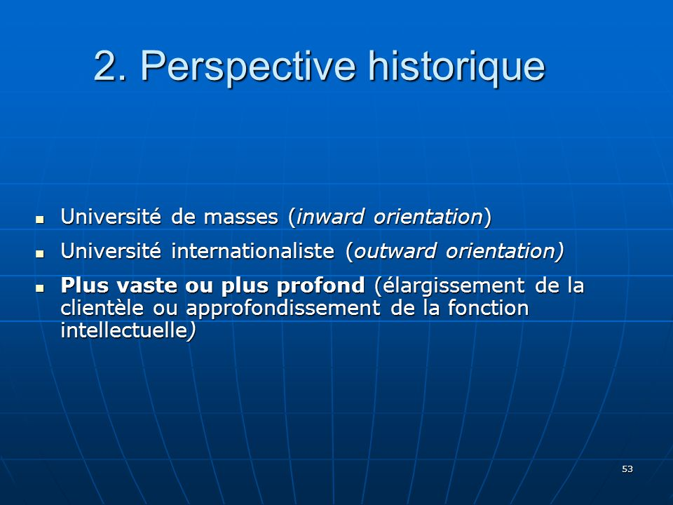 53 2. Perspective historique 2. Perspective historique Université de masses (inward orientation) Université de masses (inward orientation) Université