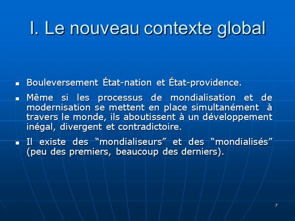 7 I.Le nouveau contexte global Bouleversement État-nation et État-providence.