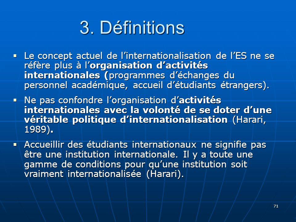 71 Le concept actuel de linternationalisation de lES ne se réfère plus à lorganisation dactivités internationales (programmes déchanges du personnel académique, accueil détudiants étrangers).