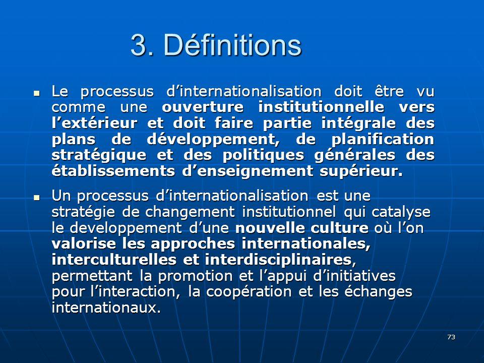 73 Le processus dinternationalisation doit être vu comme une ouverture institutionnelle vers lextérieur et doit faire partie intégrale des plans de développement, de planification stratégique et des politiques générales des établissements denseignement supérieur.
